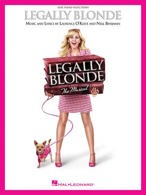 Legally Blonde: The Musical - O'Keefe, Laurence (Composer), and Benjamin, Nell (Composer)