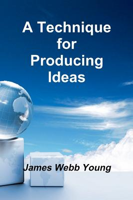 A Technique for Producing Ideas - Young, James Webb