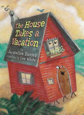 The House Takes a Vacation - Davies, Jacqueline, Ms.