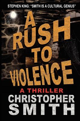 A Rush to Violence - Smith, Christopher