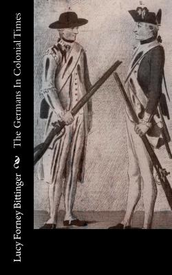 The Germans in Colonial Times - Bittinger, Lucy Forney
