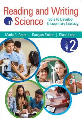 Reading and Writing in Science: Tools to Develop Disciplinary Literacy - Grant, Maria C (Editor), and Fisher, Douglas (Editor), and Lapp, Diane, Edd (Editor)