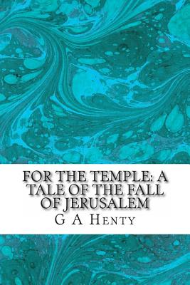 For the Temple: A Tale of the Fall of Jerusalem - Henty, G a