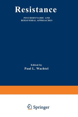 Resistance: Psychodynamic and Behavioral Approaches - Wachtel, Paul L. (Editor)