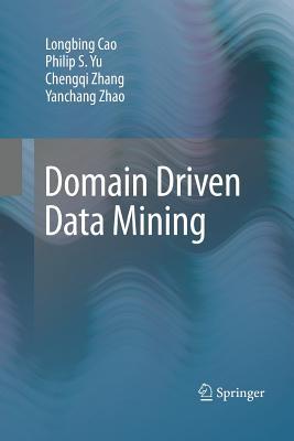 Domain Driven Data Mining - Cao, Longbing, and Yu, Philip S, and Zhang, Chengqi