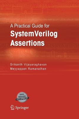 A Practical Guide for Systemverilog Assertions - Vijayaraghavan, Srikanth, and Ramanathan, Meyyappan