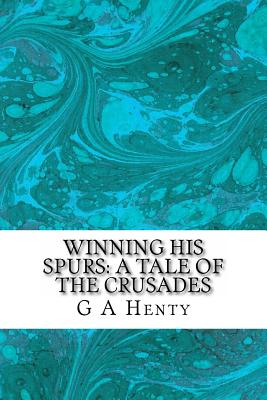 Winning His Spurs: A Tale of the Crusades - Henty, G a