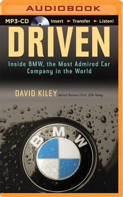 Driven: Inside BMW, the Most Admired Car Company in the World - Kiley, David, and Snyder, Jay (Read by)