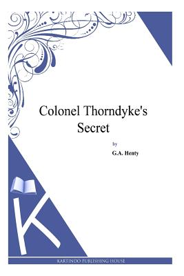Colonel Thorndyke's Secret - Henty, G a