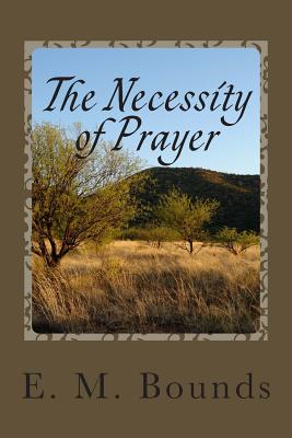 The Necessity of Prayer - Bounds, Edward M
