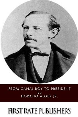 From Canal Boy to President - Alger, Horatio, Jr.