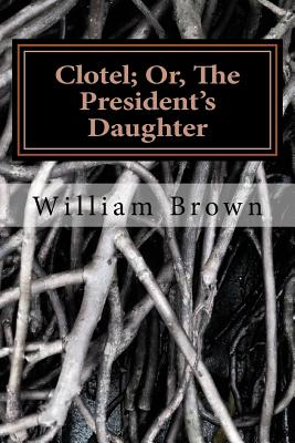 Clotel; Or, the President's Daughter - Brown, William Wells