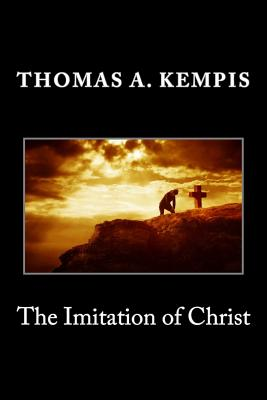 The Imitation of Christ - Kempis, Thomas a
