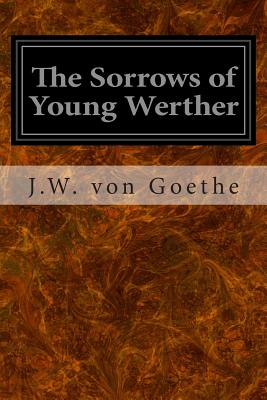 The Sorrows of Young Werther - Goethe, J W Von, and Boylan, R D (Translated by)