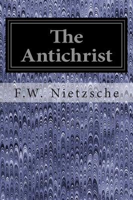 The Antichrist - Nietzsche, F W, and Smithers, Steve (Translated by)