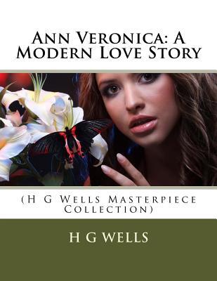 Ann Veronica: A Modern Love Story: (H G Wells Masterpiece Collection) - Wells, H G