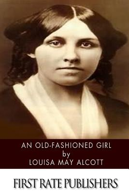 An Old-Fashioned Girl - Alcott, Louisa May
