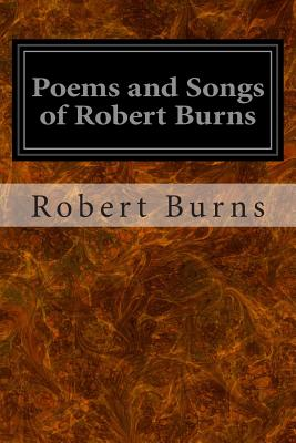 Poems and Songs of Robert Burns - Burns, Robert