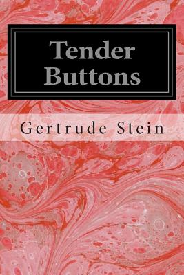 Tender Buttons: Objects Food Rooms - Stein, Gertrude, Ms.