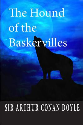 The Hound of the Baskervilles - Doyle, Arthur Conan, Sir, and Doyle, Sir Arthur Conan