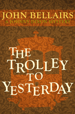 The Trolley to Yesterday - Bellairs, John
