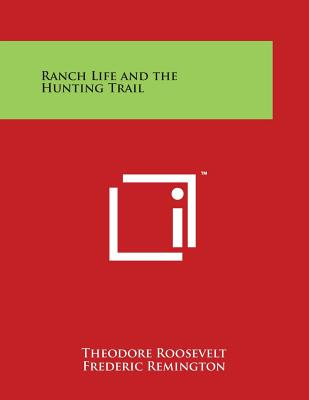 Ranch Life and the Hunting Trail - Roosevelt, Theodore