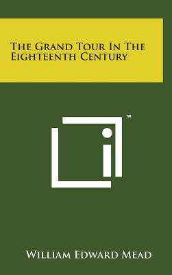 The Grand Tour in the Eighteenth Century - Mead, William Edward