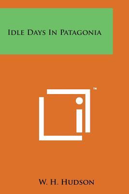Idle Days in Patagonia - Hudson, W H
