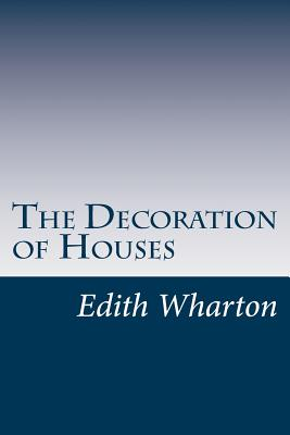 The Decoration of Houses - Wharton, Edith, and Codman, Ogden, Jr.