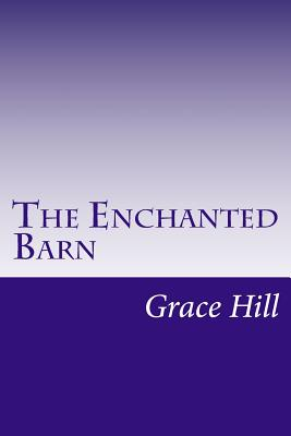 The Enchanted Barn - Hill, Grace Livingston