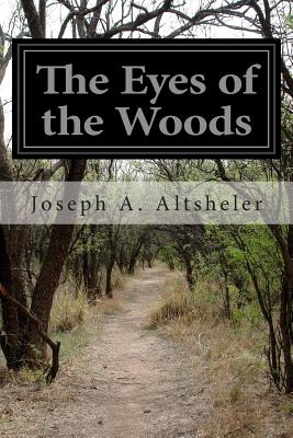 The Eyes of the Woods - Altsheler, Joseph a