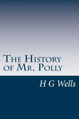 The History of Mr. Polly - Wells, H G