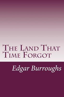 The Land That Time Forgot - Burroughs, Edgar Rice