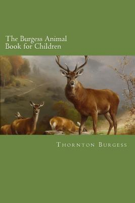 The Burgess Animal Book for Children - Burgess, Thornton W