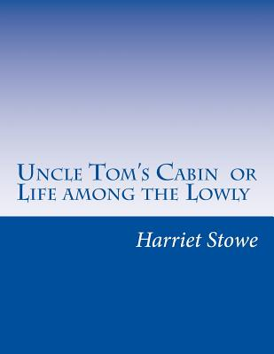 Uncle Tom's Cabin or Life Among the Lowly - Stowe, Harriet Beecher