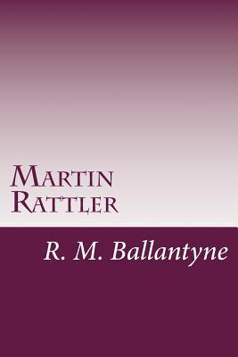 Martin Rattler - Ballantyne, Robert Michael