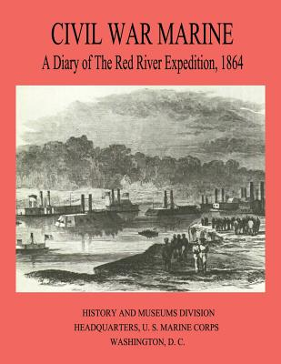 Civil War Marine: A Diary of the Red River Expedition, 1864 - Jones, James P, and Keuchel, Edward F