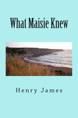 What Maisie Knew - James, Henry