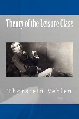 Theory of the Leisure Class - Veblen, Thorstein