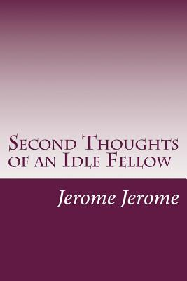 Second Thoughts of an Idle Fellow - Jerome, Jerome K