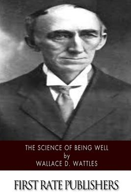 The Science of Being Well - Wattles, Wallace D