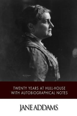 Twenty Years at Hull-House with Autobiographical Notes - Addams, Jane