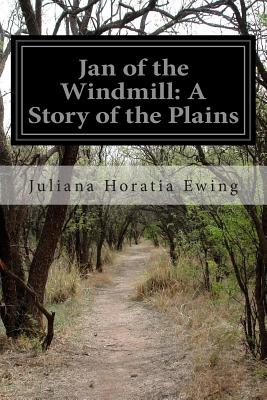 Jan of the Windmill: A Story of the Plains - Ewing, Juliana Horatia