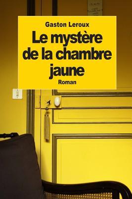 Le Mystere de la Chambre Jaune - LeRoux, Gaston