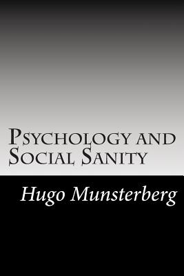 Psychology and Social Sanity - Munsterberg, Hugo