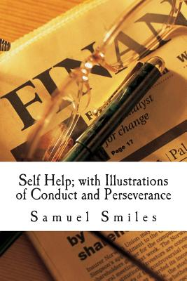 Self Help; With Illustrations of Conduct and Perseverance - Smiles, Samuel, Jr.