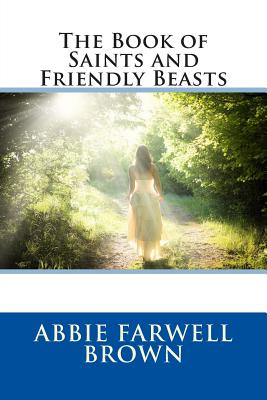 The Book of Saints and Friendly Beasts - Brown, Abbie Farwell