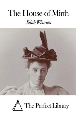 The House of Mirth - Wharton, Edith, and The Perfect Library (Editor)