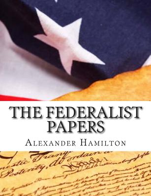 The Federalist Papers - Hamilton, Alexander, Dr., and Madison, James