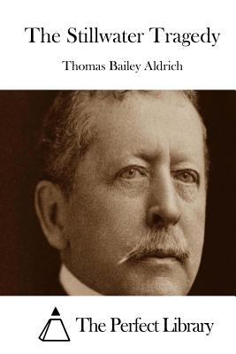 The Stillwater Tragedy - Aldrich, Thomas Bailey, and The Perfect Library (Editor)